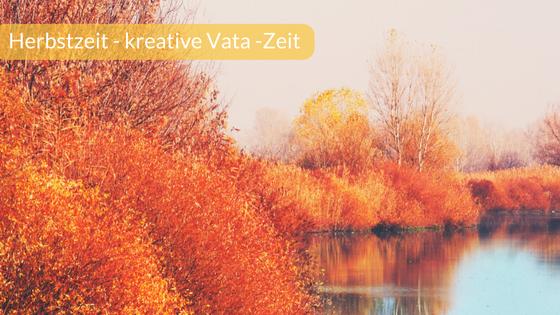 So nutzt du entspannt die kreative Vata-Energie im Herbst